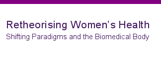 Retheorising Womens Health: Shifting Paradigms and the Biomedical Body