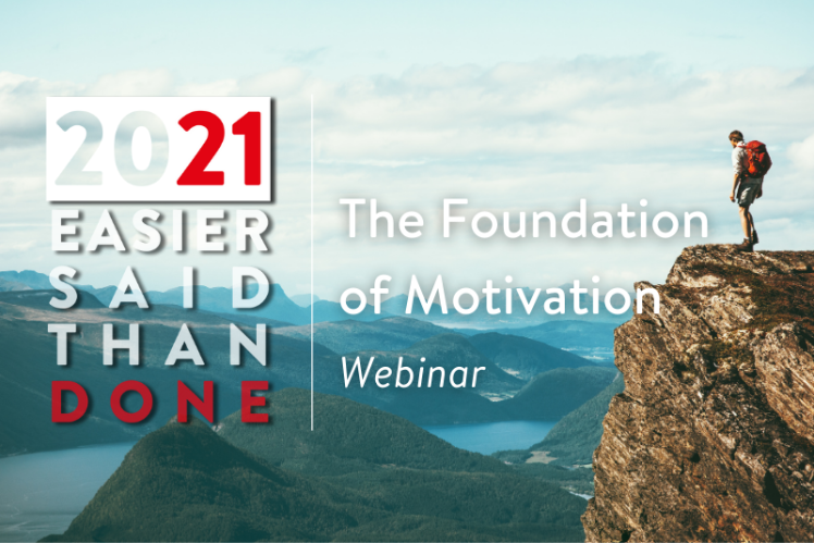 Person standing on top of mountain - text overlay reads: 2021: Easier said than done - the foundation of motivation webinar