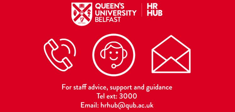 Contact Details for HR Hub, email hrhub@qub.ac.uk telephone extension 3000