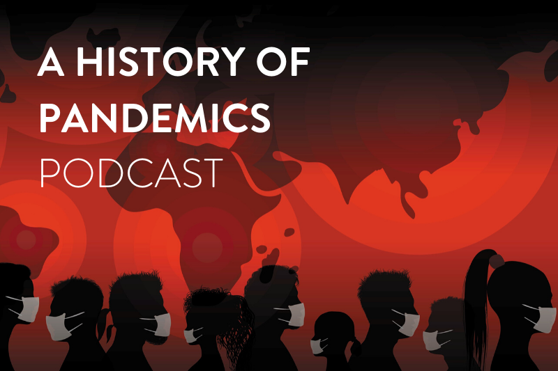 A HISTORY OF PANDEMICS PODCAST THUMBNAIL