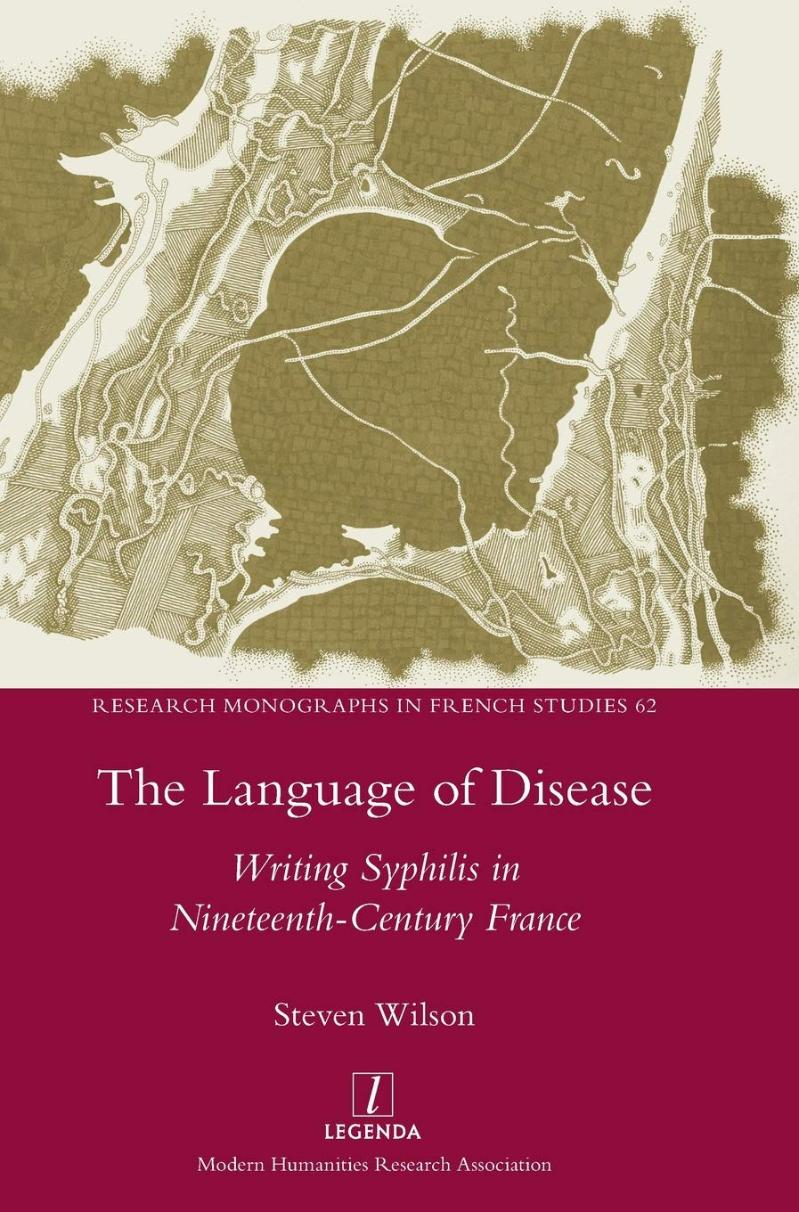 Front cover of The Language of Disease: Writing Syphilis in Nineteenth-Century France